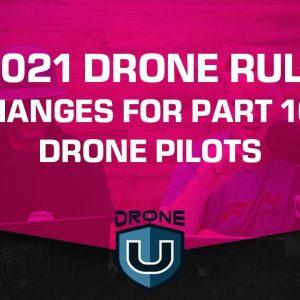 2021 Drone Rule Changes for Part 107 Drone Pilots