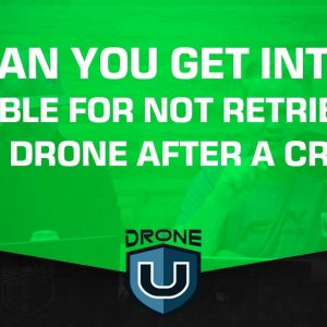 Can You Get Into Trouble for Not Retrieving Your Drone After a Crash?