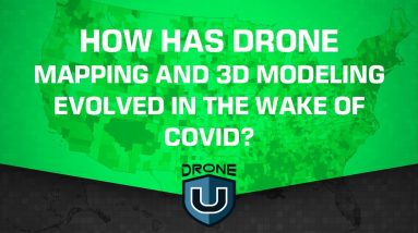 How has Drone Mapping and 3D Modeling Evolved in the Wake of COVID?