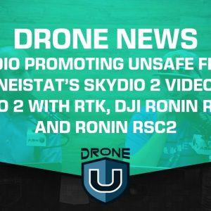 Drone News - Skydio Promoting Unsafe Flight?, Casey Neistat's Skydio 2 Video, DJI Ronin RS2