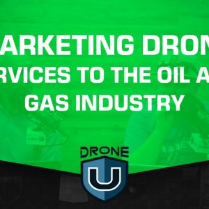 Marketing Drone Services to The Oil and Gas Industry