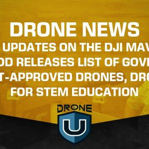 Drone News - More Updates on the DJI Mavic Mini 2, DOD Releases List of Government-Approved Drones