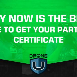 Why NOW is the Best Time to Get Your Part 107 Certificate